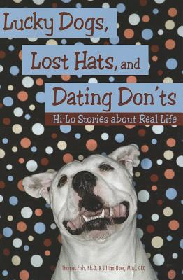 Lucky Dogs, Lost Hats, and Dating Don+�ts By Fish, Thomas, Ph.d./ Ober, Jillian,